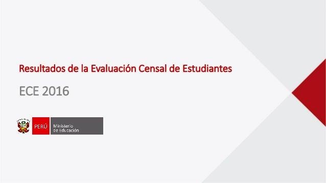 Resultados de la Evaluación Censal de Estudiantes ECE 2016