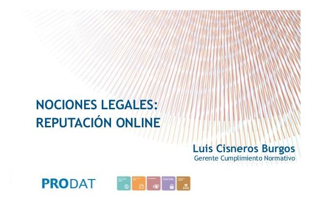 NOCIONES LEGALES: REPUTACIÓN ONLINE Luis Cisneros Burgos Gerente Cumplimiento Normativo  CONSULTORES • AUDITORES • OUTSOUR...