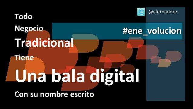 @efernandezTodoNegocio                 #ene_volucionTradicionalTieneUna bala digitalCon su nombre escrito