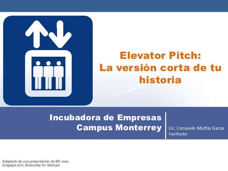 Elevator Pitch:                                             La versión corta de tu                                        ...
