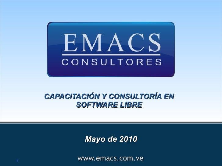 CAPACITACIÓN Y CONSULTORÍA EN            SOFTWARE LIBRE                 Mayo de 2010  1          www.emacs.com.ve