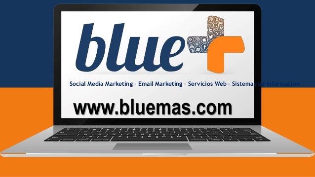 Social Media Marketing – Email Marketing – Servicios Web – Sistemas de Información www.bluemas.com
