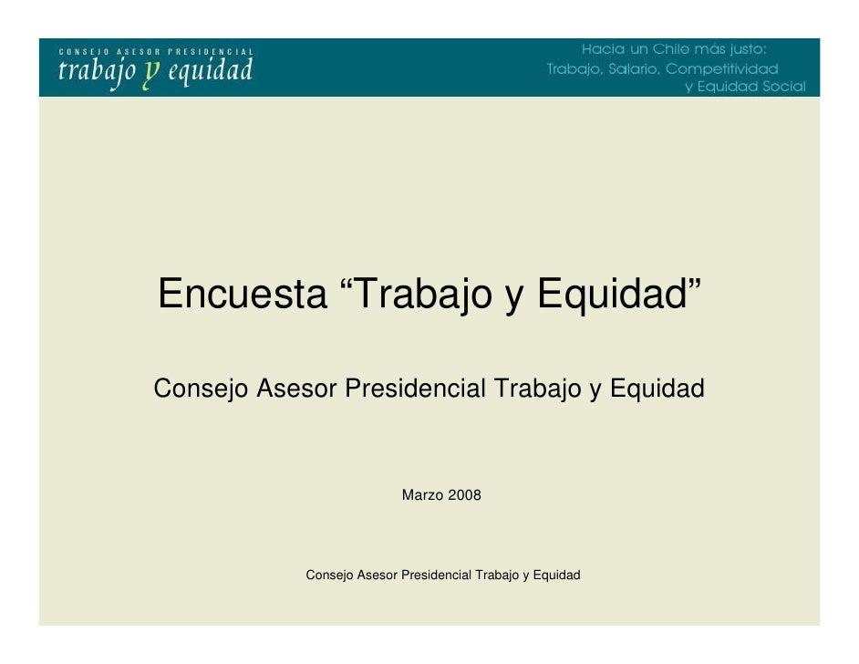 """Encuesta """"Trabajo y Equidad""""  Consejo Asesor Presidencial Trabajo y Equidad                              Marzo 2008       ..."""