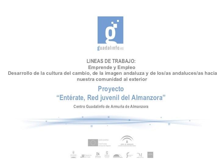 LINEAS DE TRABAJO:  Emprende y Empleo  Desarrollo de la cultura del cambio, de la imagen andaluza y de los/as andaluces/as...