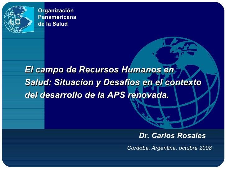 Cordoba, Argentina, octubre 2008 Organización Panamericana de la Salud El campo de Recursos Humanos en Salud: Situacion y ...