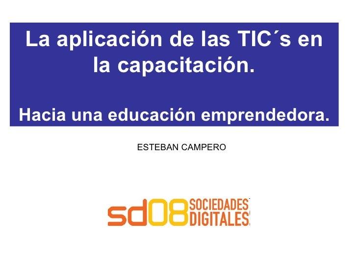La aplicación de las TIC´s en la capacitación. Hacia una educación emprendedora. ESTEBAN CAMPERO
