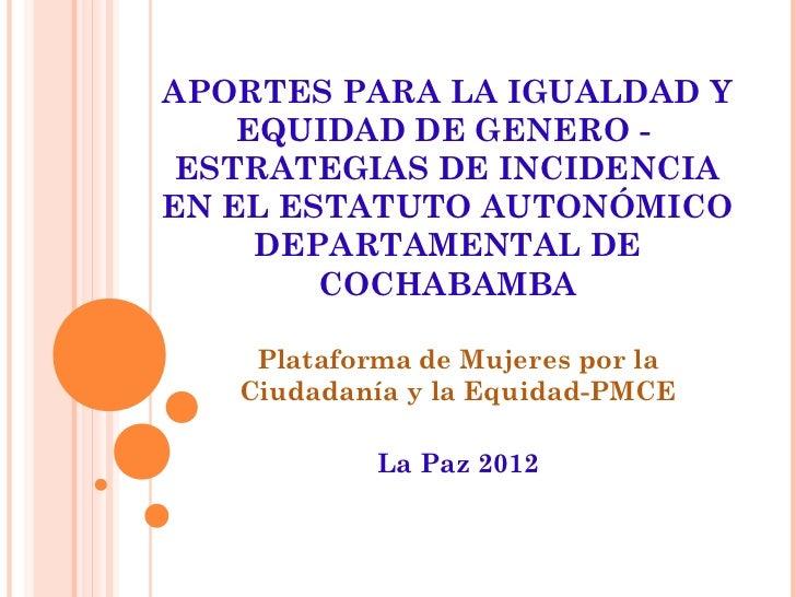 APORTES PARA LA IGUALDAD Y    EQUIDAD DE GENERO - ESTRATEGIAS DE INCIDENCIAEN EL ESTATUTO AUTONÓMICO     DEPARTAMENTAL DE ...