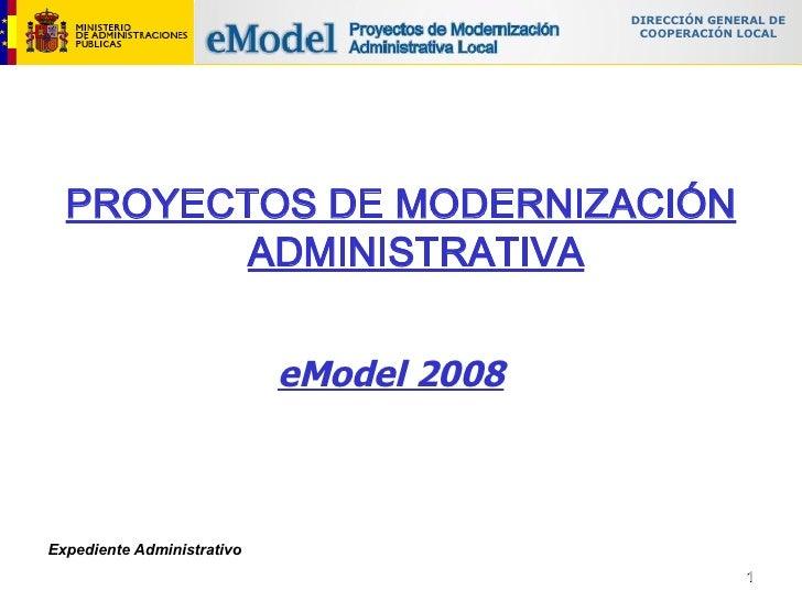 <ul><li>PROYECTOS DE MODERNIZACIÓN ADMINISTRATIVA </li></ul>eModel 2008