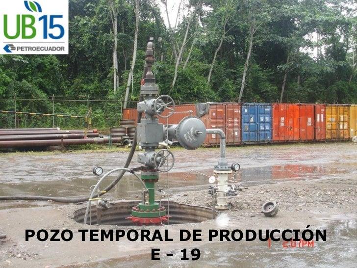 POZO TEMPORAL DE PRODUCCIÓN E - 19