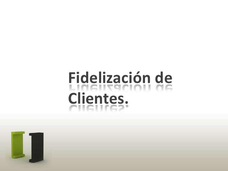 Fidelización de Clientes.<br />
