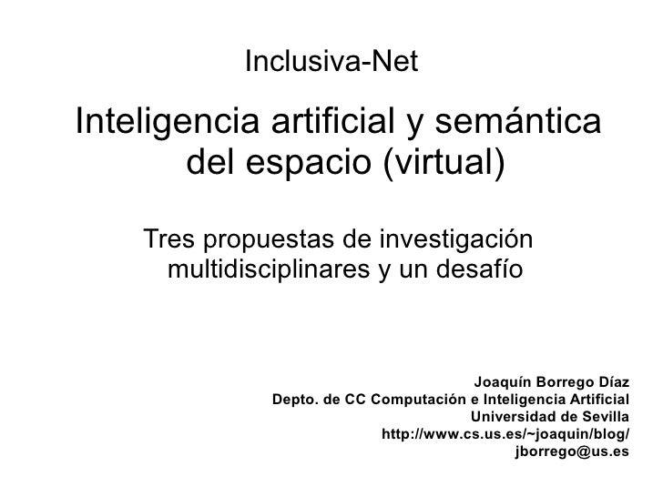 Inclusiva-Net  Inteligencia artificial y semántica         del espacio (virtual)     Tres propuestas de investigación     ...