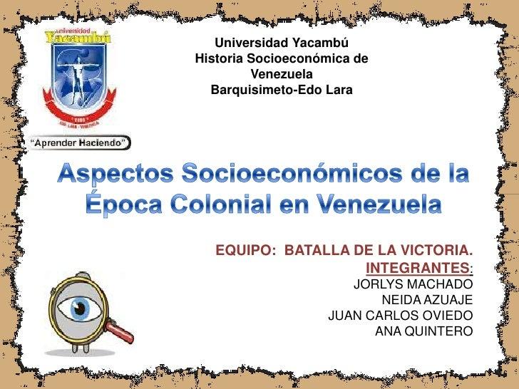 Universidad Yacambú<br />Historia Socioeconómica de Venezuela<br />Barquisimeto-Edo Lara<br />Aspectos Socioeconómicos de ...