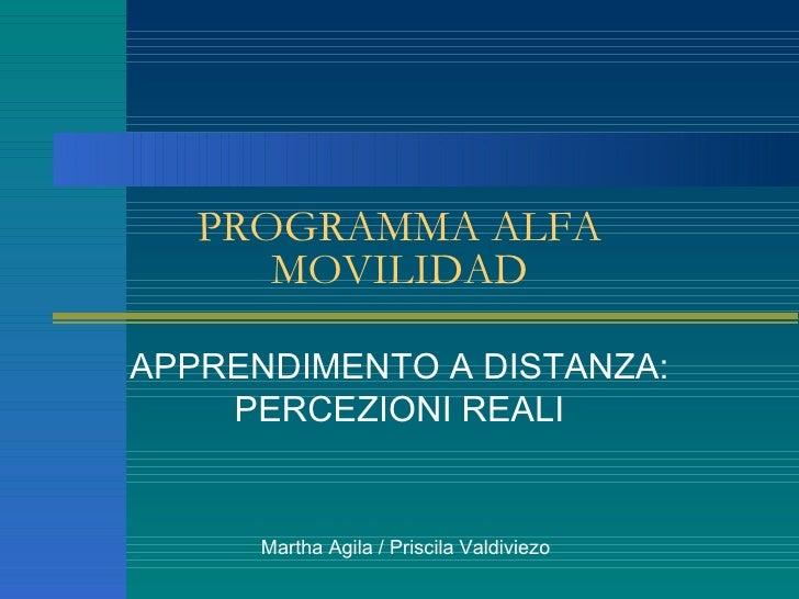 PROGRAMMA ALFA MOVILIDAD APPRENDIMENTO A DISTANZA: PERCEZIONI REALI Martha Agila / Priscila Valdiviezo