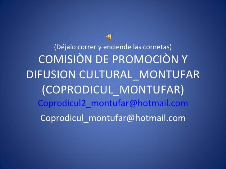 (Déjalo correr y enciende las cornetas) COMISIÒN DE PROMOCIÒN Y DIFUSION CULTURAL_MONTUFAR (COPRODICUL_MONTUFAR) [email_ad...