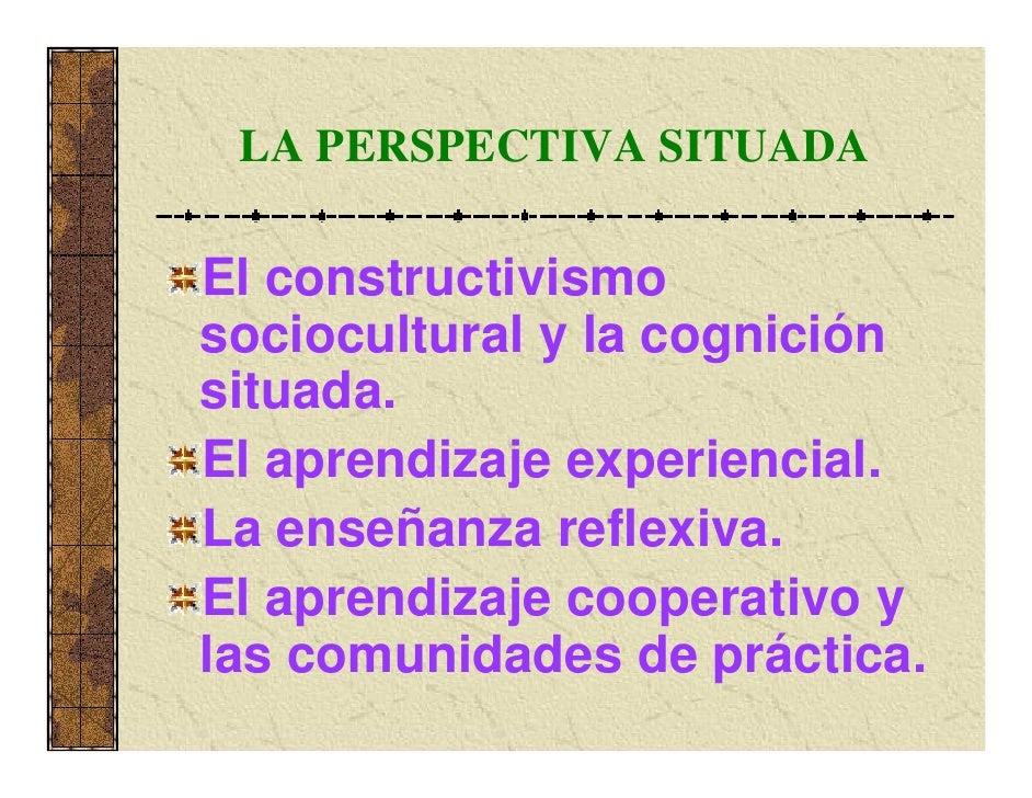 Paradigma de la Cognición SituadaVinculado al          CONSTRUCTIVISMO          SOCIOCULTURALPREMISA CENTRAL:  El conocimi...
