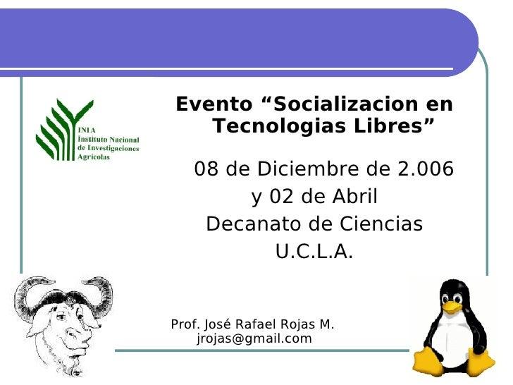 """Fundamentos del Software Libre <ul><li>Evento """"Socializacion en Tecnologias Libres"""" 08 de Diciembre de 2.006 </li></ul><ul..."""