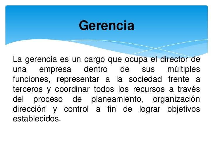 GerenciaLa gerencia es un cargo que ocupa el director deuna     empresa   dentro    de   sus    múltiplesfunciones, repres...