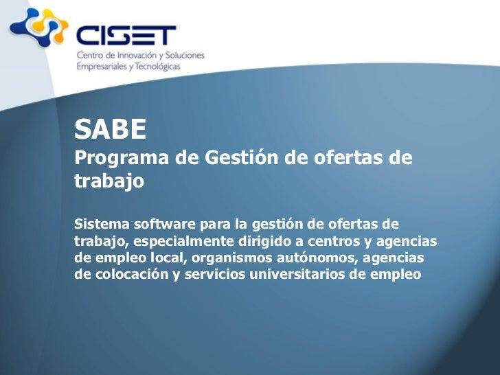 SABEPrograma de Gestión de ofertas detrabajoSistema software para la gestión de ofertas detrabajo, especialmente dirigido ...