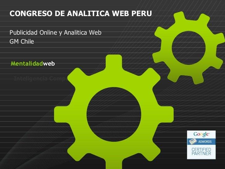 Mentalidad web <ul><li>Inteligencia Competitiva Web </li></ul>CONGRESO DE ANALITICA WEB PERU Publicidad Online y Analitica...