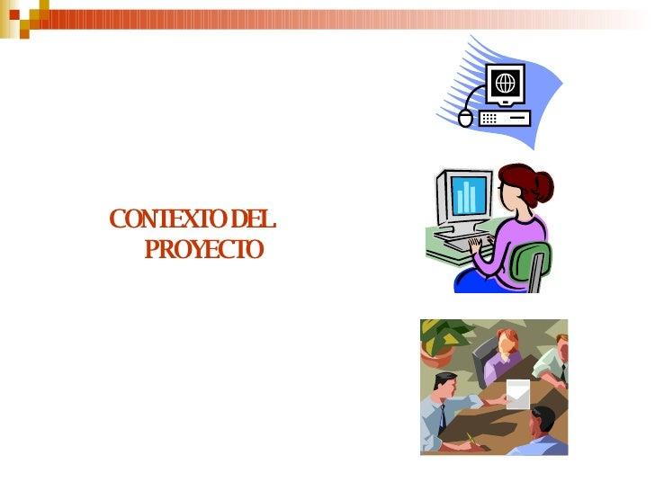 <ul><li>CONTEXTO DEL PROYECTO </li></ul>