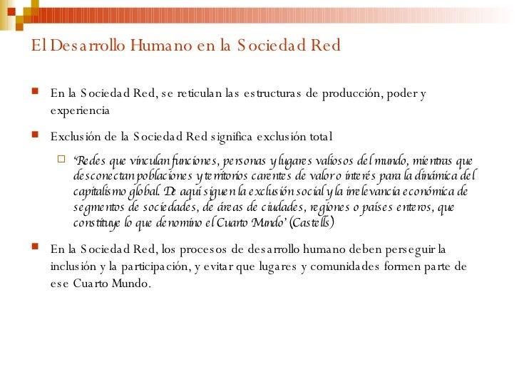 El Desarrollo Humano en la Sociedad Red <ul><li>En la Sociedad Red, se reticulan las estructuras de producción, poder y ex...