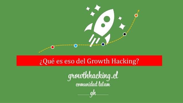 ¿Qué es eso del Growth Hacking?