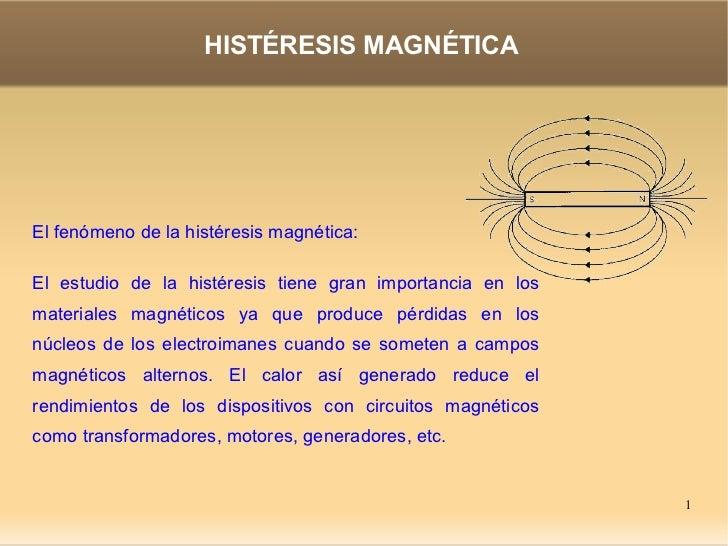 HISTÉRESIS MAGNÉTICA     El fenómeno de la histéresis magnética:  El estudio de la histéresis tiene gran importancia en lo...