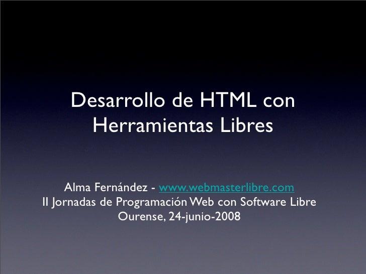 Desarrollo de HTML con        Herramientas Libres       Alma Fernández - www.webmasterlibre.com II Jornadas de Programació...