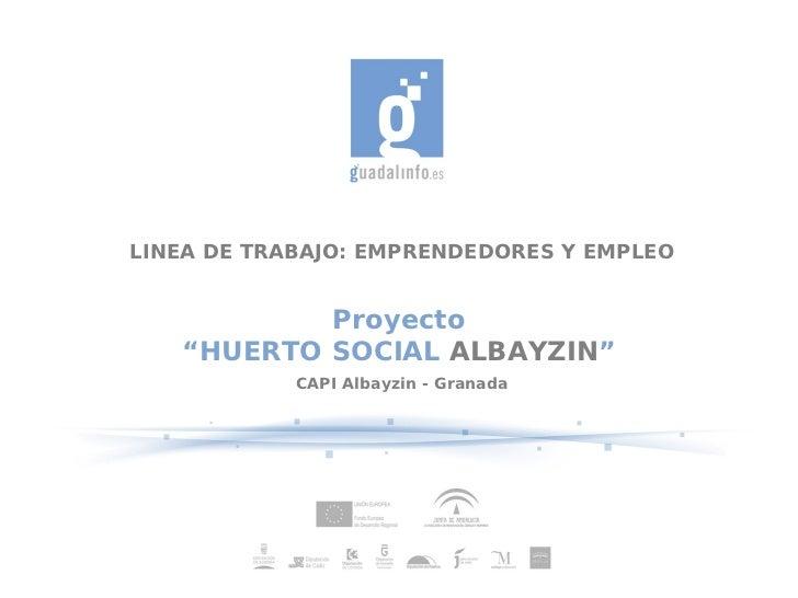 """LINEA DE TRABAJO: EMPRENDEDORES Y EMPLEO           Proyecto   """"HUERTO SOCIAL ALBAYZIN""""            CAPI Albayzin - Granada"""