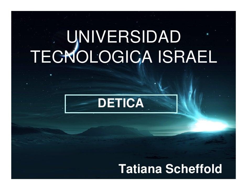 UNIVERSIDAD TECNOLOGICA ISRAEL        DETICA             Tatiana Scheffold