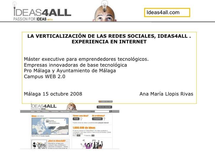 LA VERTICALIZACIÓN DE LAS REDES SOCIALES, IDEAS4ALL . EXPERIENCIA EN INTERNET Máster executive para emprendedores tecnológ...