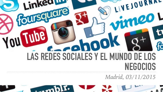 LAS REDES SOCIALES Y EL MUNDO DE LOS NEGOCIOS Madrid, 03/11/2015