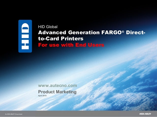 HID GlobalAdvanced Generation FARGO®Direct-to-Card PrintersFor use with End Userswww.autecno.comProduct MarketingApril 2010