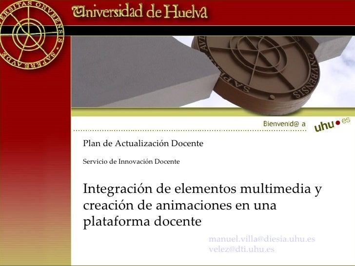 Plan de Actualización Docente Servicio de Innovación Docente Integración de elementos multimedia y creación de animaciones...