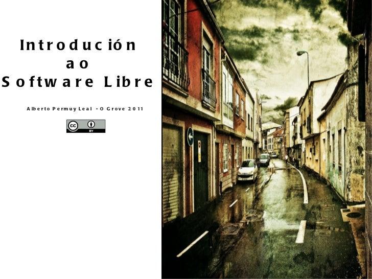 Introdución ao Software Libre Alberto Permuy Leal  - O Grove 2011