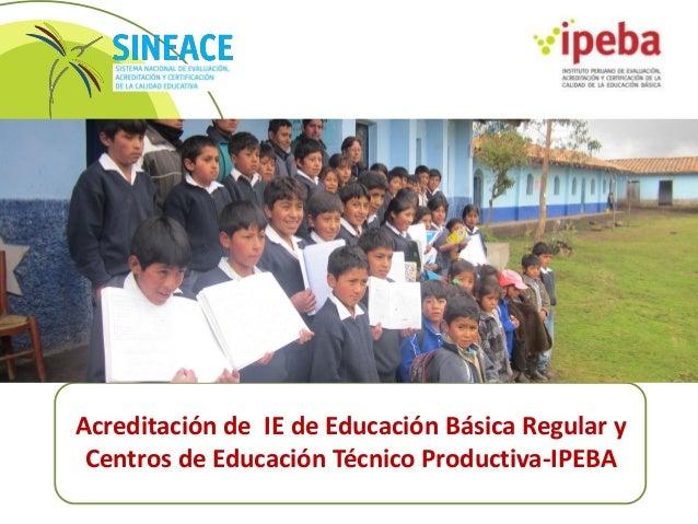 Acreditación de IE de Educación Básica Regular y Centros de Educación Técnico Productiva-IPEBA