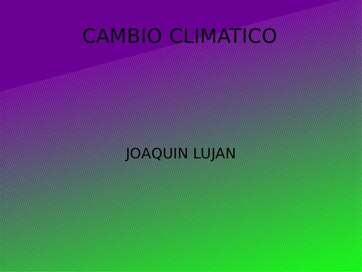 CAMBIO CLIMATICO JOAQUIN LUJAN