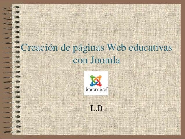 Creación de páginas Web educativas            con Joomla               L.B.