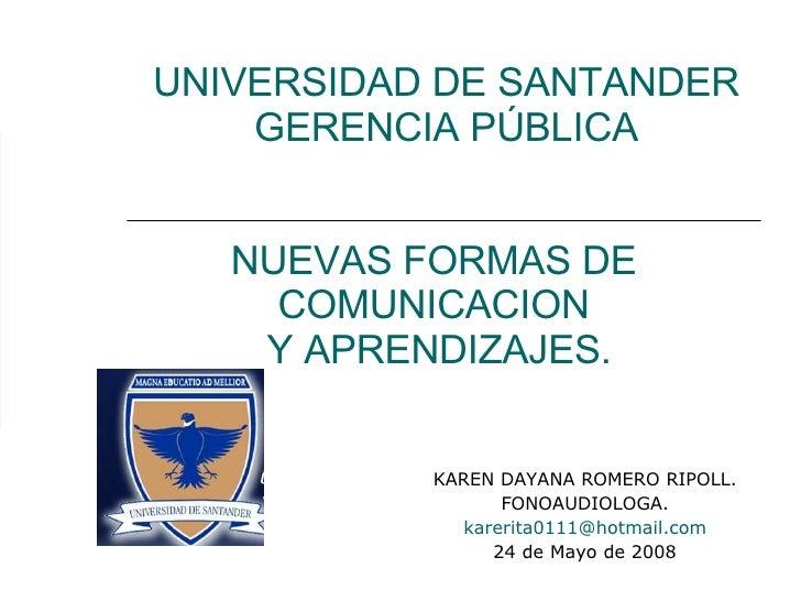 UNIVERSIDAD DE SANTANDER GERENCIA PÚBLICA KAREN DAYANA ROMERO RIPOLL. FONOAUDIOLOGA. [email_address] 24 de Mayo de 2008 NU...