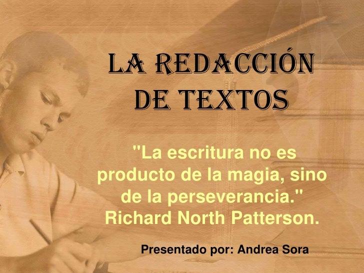 """LA REDACCIÓN  DE TEXTOS    """"La escritura no esproducto de la magia, sino   de la perseverancia."""" Richard North Patterson. ..."""