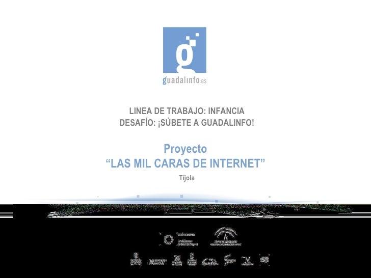 """LINEA DE TRABAJO: INFANCIA DESAFÍO: ¡SÚBETE A GUADALINFO! Proyecto """" LAS MIL CARAS DE INTERNET"""" Tíjola"""