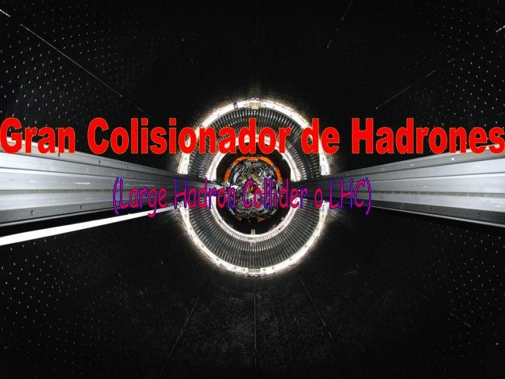 Gran Colisionador de Hadrones (Large Hadron Collider o LHC)