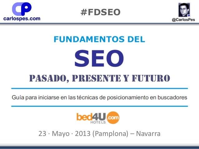 23 · Mayo · 2013 (Pamplona) – Navarra#FDSEOPasado, presente y futuro