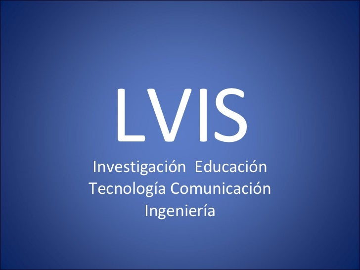 LVIS Investigación  Educación Tecnología Comunicación Ingeniería