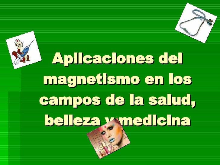 Aplicaciones del magnetismo en los campos de la salud, belleza y medicina