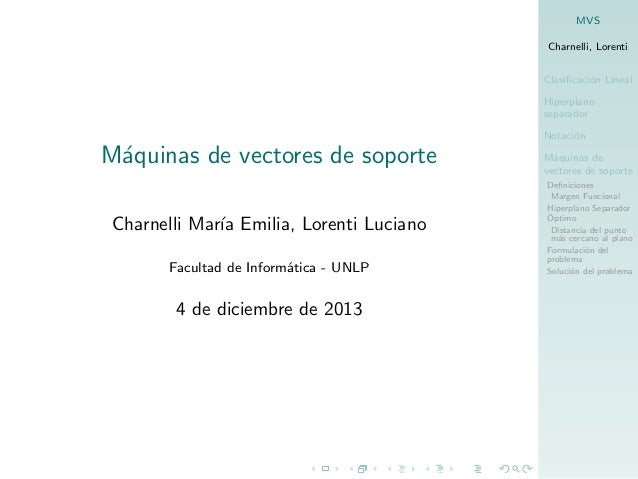 MVS Charnelli, Lorenti Clasificaci´n Lineal o Hiperplano separador Notaci´n o  M´quinas de vectores de soporte a Charnelli ...