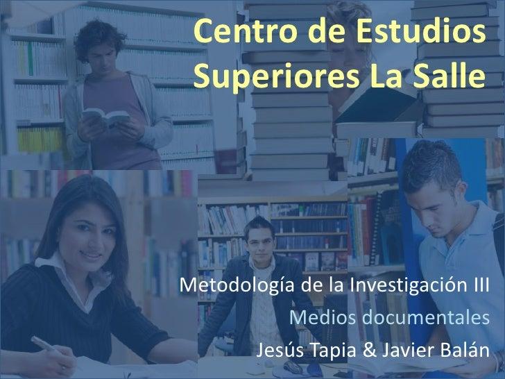 Centro de Estudios  Superiores La Salle     Metodología de la Investigación III           Medios documentales        Jesús...