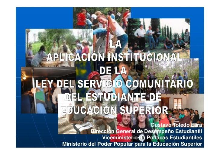 Gustavo Toledo Lara             Dirección General de Desempeño Estudiantil                 Viceministerio de Políticas Est...
