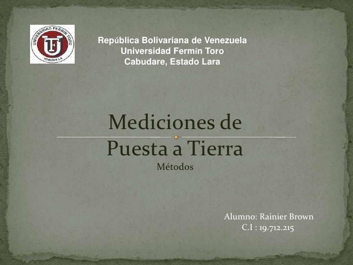 República Bolivariana de Venezuela    Universidad Fermín Toro     Cabudare, Estado Lara  Mediciones de  Puesta a Tierra   ...