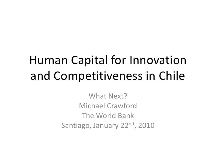 Human Capital for Innovation and Competitiveness in Chile<br />What Next? <br />Michael Crawford <br />The World Bank<br /...